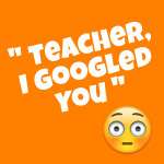 """Teacher, I Googled You"" – An Opportunity for a Lesson in Digital Citizenship"